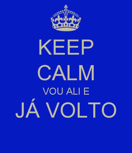 keep-calm-vou-ali-e-já-volto.png