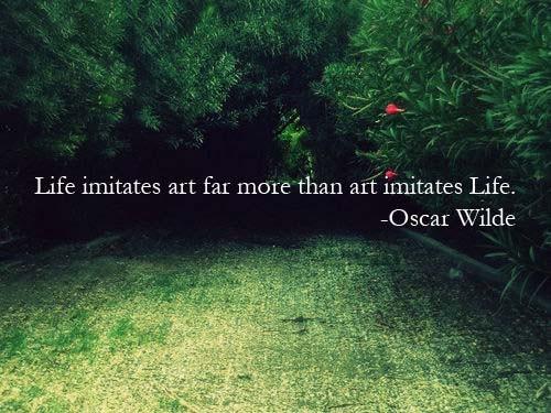 Life-imitates-are-far-more-than-art-imitates-life.