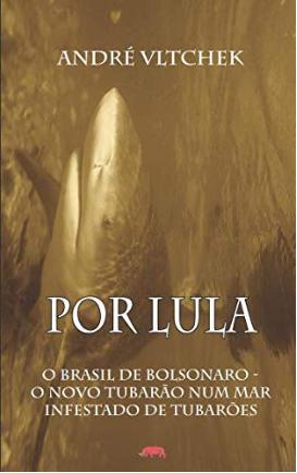 Por Lula: O Brasil de Bolsonaro - O Novo Tubarão Num Mar Infestado de Tubarões