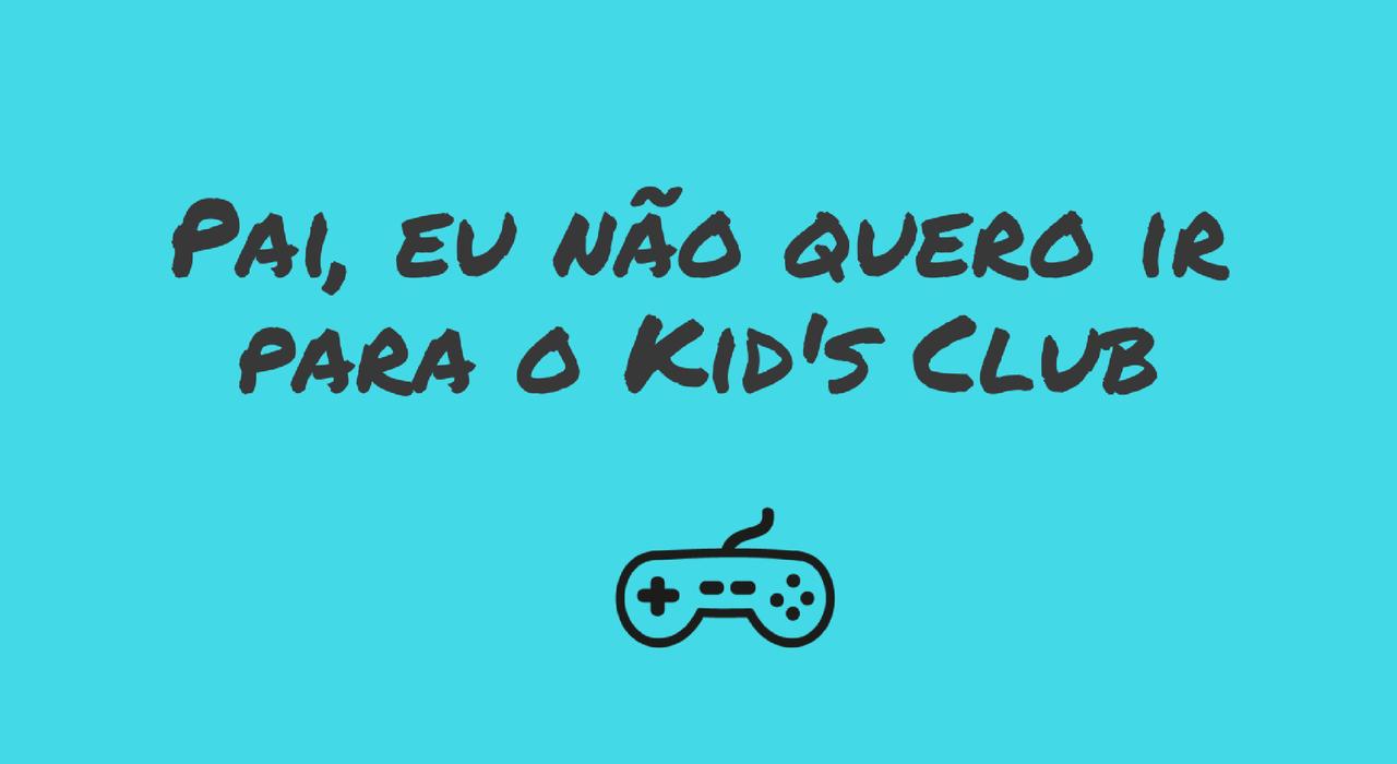 pai-nao-quero-ir-para-o-kids-club.png