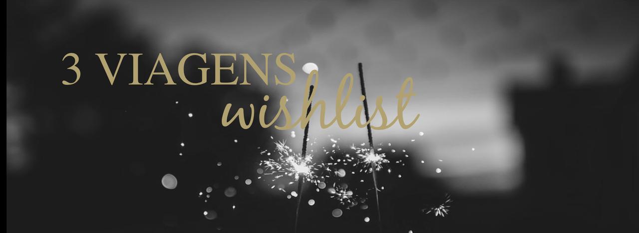 WISHLIST | 3 viagens que gostava de fazer em 2017